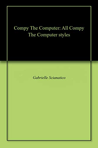 Compy The Computer: All Compy The Computer styles (English Edition)