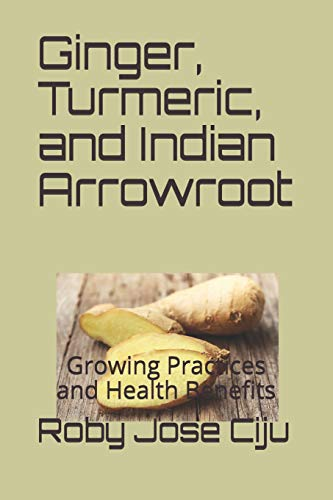 Ginger, Turmeric, and Indian Arrowroot: Growing Practices and Health Benefits