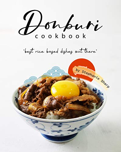 Donburi Cookbook: 'Best Rice Based Dishes Out There' (English Edition)