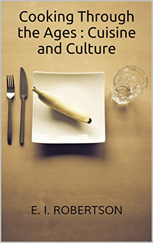Cooking Through the Ages : Cuisine and Culture (English Edition)
