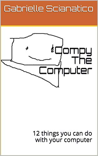 Compy The Computer: 12 things you can do with your computer (English Edition)