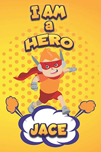I Am Hero : Jace: Personalized Lined Name Journal Notebook Gift For Jace - Birthday Gift for Jace - Customized Birthday journal For Boys Age 4-12 - 120 pages - Glossy Cover - 6x9 inches
