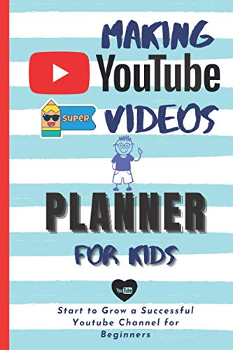 Youtube Planner for Kids: How to Make a YouTube Video, Build and Organize Your Channel with Content Creator's Planning Book For Little Stars ( Birthday Gift Idea)