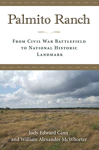 Palmito Ranch: From Civil War Battlefield to National Historic Landmark (English Edition)