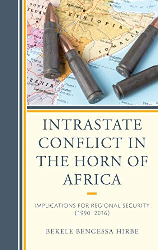 Intrastate Conflict in the Horn of Africa: Implications for Regional Security (1990–2016) (English Edition)