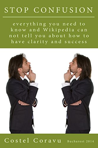 STOP CONFUSION : everything you need to now and Wikipedia can not tell you about how to have clarity and success (English Edition)