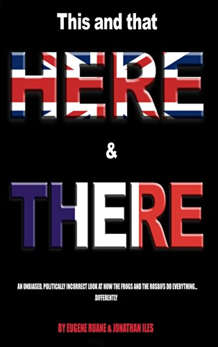 This and That, Here and There.: An unbiased, politically incorrect look at how the Frogs and the Rosbifs do everything different (English Edition)