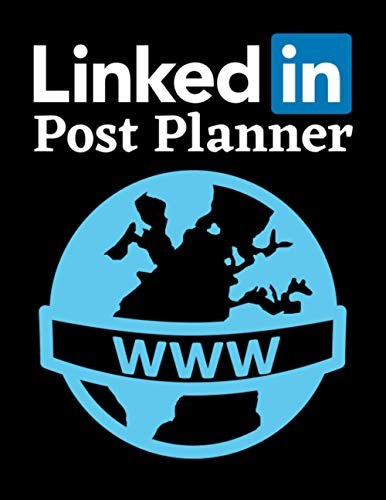 LinkedIn Post Planner: Organize Your LinkedIn Business, Build Your Own Brand And Gain Success