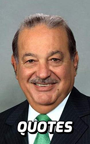 Carlos Slim Helú Quotes: Inspirational Quotes By The Famous Mexican Multi Billionaire Carlos Slim Helú (English Edition)