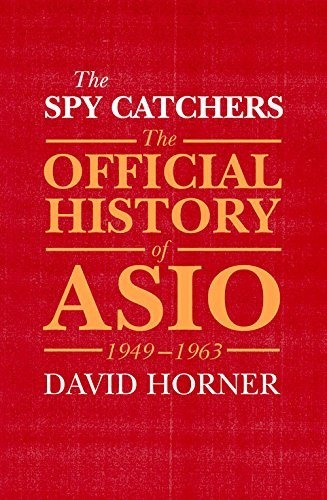 The Spy Catchers: The Official History of Asio, 1949-1963 by Professor of Australian Defence History Strategic Defence Studies Centre David Horner (2016-04-06)