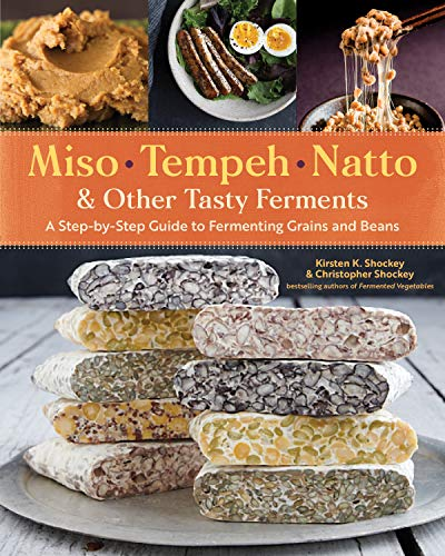 Shockey, K: Miso, Tempeh, Natto and Other Tasty Ferments: A: A Step-By-Step Guide to Fermenting Grains and Beans