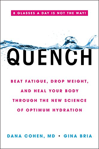 Quench: Beat Fatigue, Drop Weight, and Heal Your Body Through the New Science of Optimum Hydration (English Edition)