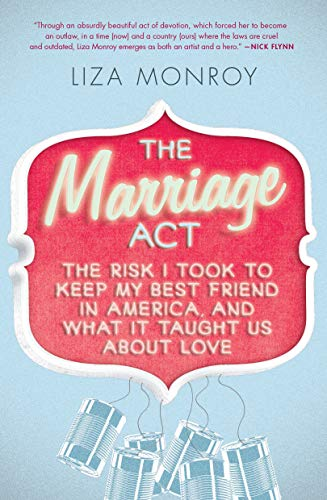 The Marriage Act: The Risk I Took to Keep My Best Friend in America, and What It Taught Us About Love (English Edition)
