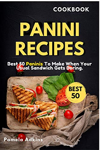Panini Cookbook: Best 50 Paninis To Make When Your Usual Sandwich Gets Boring. (Italian Rush Book 1) (English Edition)