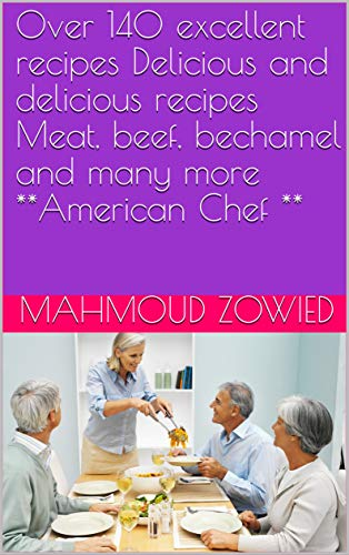 Over 140 excellent recipes Delicious and delicious recipes Meat, beef, bechamel and many more **American Chef ** (English Edition)
