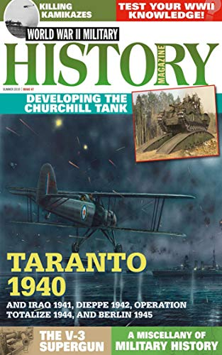 World War II Military History Magazine 47 (Updated Edition): Taranto 1940 And Iraw 1941, Dieppe 1942, Operation Totalize 1944, And Berlin 1945 (English Edition)