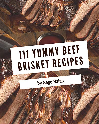 111 Yummy Beef Brisket Recipes: Everything You Need in One Yummy Beef Brisket Cookbook! (English Edition)