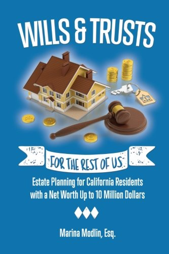 Wills & Trusts For the Rest of Us: Estate Planning for California Residents with a Net Worth Up to 10 Million Dollars