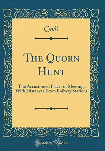 The Quorn Hunt: The Accustomed Places of Meeting, With Distances From Railway Stations (Classic Reprint)