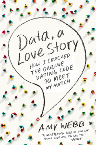 Data, A Love Story: How I Cracked the Online Dating Code to Meet My Match (English Edition)