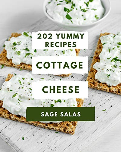 202 Yummy Cottage Cheese Recipes: Everything You Need in One Yummy Cottage Cheese Cookbook! (English Edition)