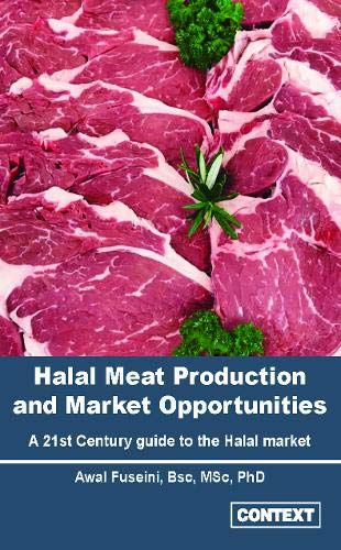 Halal Meat Production and Market Opportunities: A 21st Century guide to the Halal market