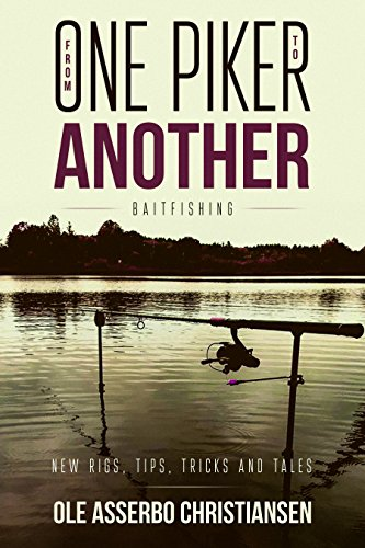 From One Piker To Another: Bait fishing - New Rigs, Tips, Tricks and Tales (English Edition)