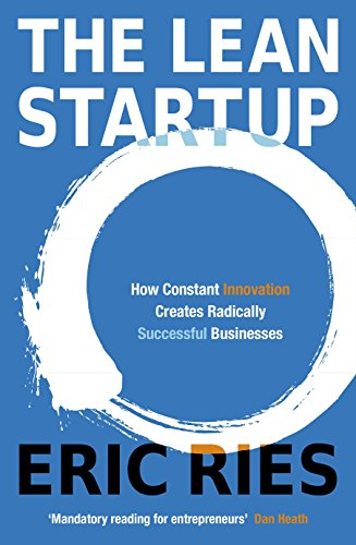 The Lean Startup: How Constant Innovation Creates Radically Successful Businesses (Viking)