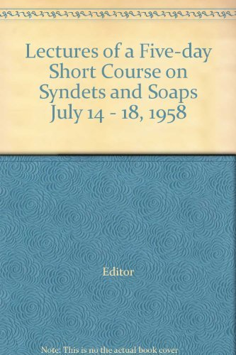 Lectures of a Five-day Short Course on Syndets and Soaps July 14 - 18, 1958