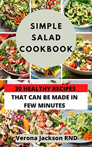 SIMPLE SALAD COOKBOOK : 30 HEALTHY RECIPES THAT CAN BE MADE IN MINUTES(Suitable For Vegetarians) (English Edition)