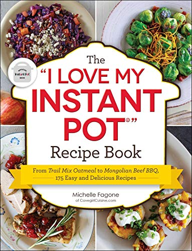 The 'i Love My Instant Pot(r)' Recipe Book: From Trail Mix Oatmeal to Mongolian Beef Bbq, 175 Easy and Delicious Recipes