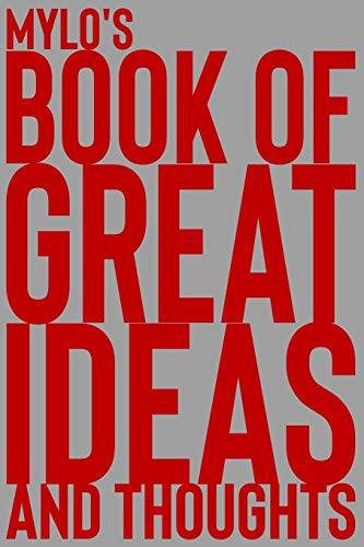 Mylo's Book of Great Ideas and Thoughts: 150 Page Dotted Grid and individually numbered page Notebook with Colour Softcover design. Book format: 6 x 9 in
