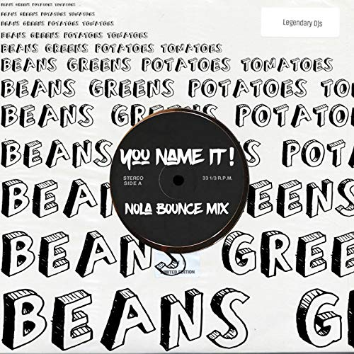 You Name It! (Nola Bounce Mix) [Beans, Greens, Potatoes, Tomatoes]