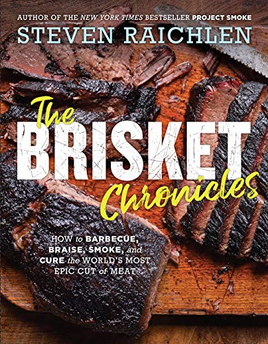 Brisket Chronicles: How to Barbecue, Braise, Smoke, and Cure the World's Most Versatile Cut of Meat