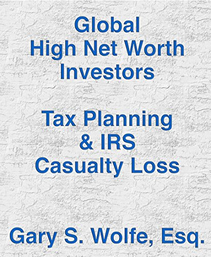 Global High Net Worth Investors Tax Planning & IRS: Casualty Losses (English Edition)